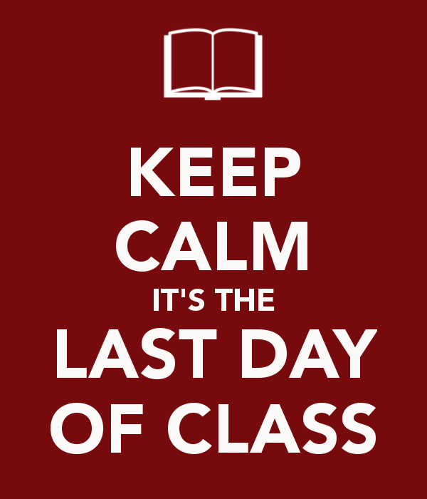 keep-calm-its-the-last-day-of-class-1.png